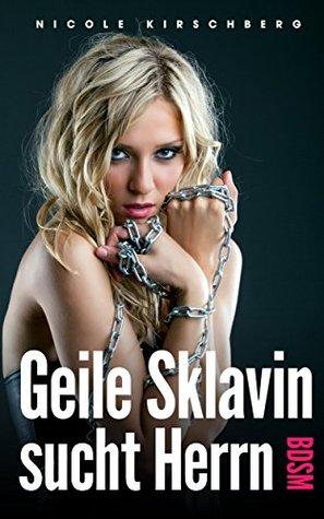 Geile Sklavin sucht Herrn [BDSM]  by  Nicole Kirschberg