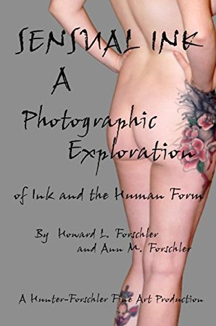 SENSUAL INK: A Photographic Exploration of Ink and the Human Form Howard Forschler