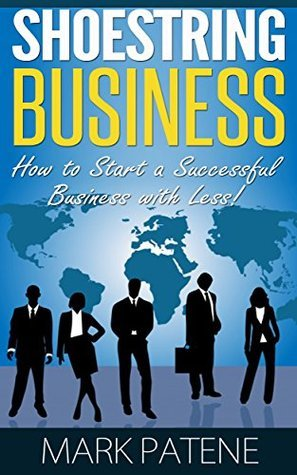 Shoestring Business - How to Start a Successful Business with Less! (Entrepreneur Today Series Book 5)  by  Mark Patene