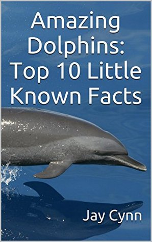 Amazing Dolphins: Top 10 Little Known Facts Jay Cynn