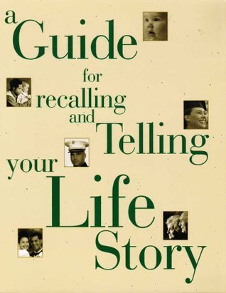 A Guide for Recalling and Telling Your Life Story  by  Hospice Foundation of America