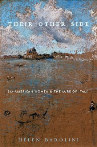 Their Other Side:Six American Women and the Lure of Italy Helen Barolini