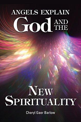 Angels Explain God and the New Spirituality Cheryl Gaer Barlow