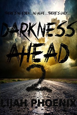 Darkness Ahead: Part 2  by  Lijah Phoenix