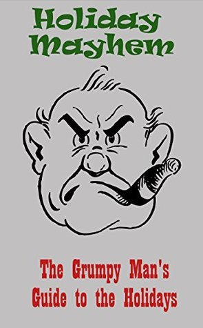 Holiday Mayhem: The Grumpy Mans Guide to the Holidays Doug Forrester