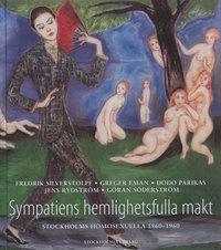 Sympatiens hemlighetsfulla makt: Stockholms homosexuella 1860-1960  by  Göran Söderström