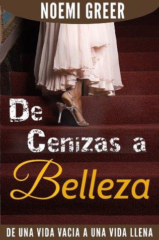 De Cenizas A Belleza  by  Noemi Greer