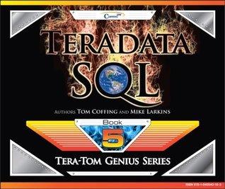 Teradata SQL (Tera-Tom Genius Series)  by  Tom Coffing
