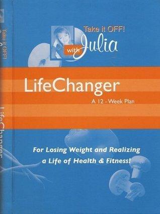 LifeChanger: A 12-Week Plan  by  Julia Havey