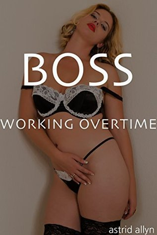 BOSS: Working Overtime  by  Astrid Allyn
