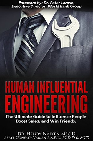 Human Influential Engineering: The Ultimate Guide to Influence People, Boost Sales, and Win Friends  by  Henry Naiken