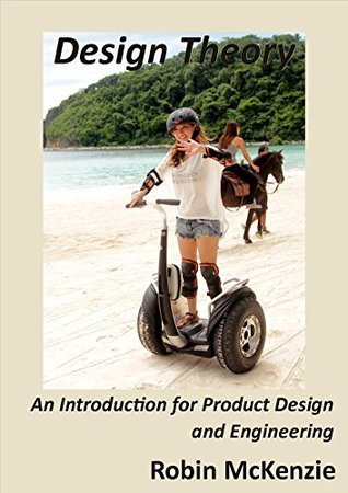 Design Theory: An Introduction for Product Design and Engineering Robin McKenzie