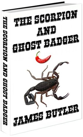 The Scorpion and Ghost Badger  by  James Butler