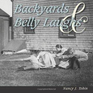 Backyards & Belly Laughs Nancy J Tobin