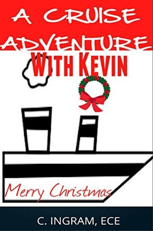 A Cruise Adventure With Kevin: A Christmas Holiday Travel Adventure Story C.   Ingram