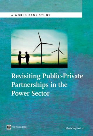 Revisiting Public-Private Partnerships in the Power Sector  by  Maria Vagliasindi