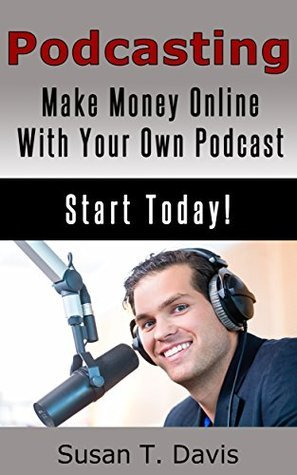 Podcasting: Make Money Online With Your Own Podcast!  by  Wayne D. Robertson