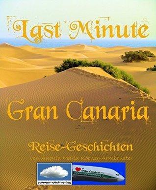 Last Minute Gran Canaria: Reise - Geschichten  by  Angela Maria Körner-Armbruster