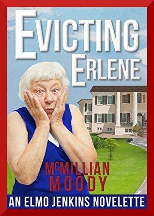 Evicting Erlene (Elmo Jenkins Novelette #1) McMillian Moody