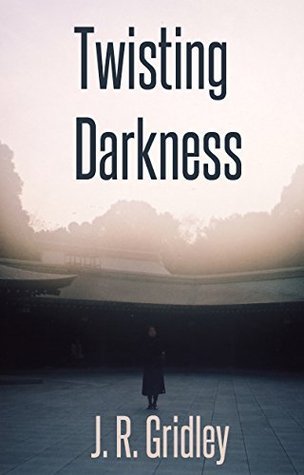 Twisting Darkness  by  J.R. Gridley