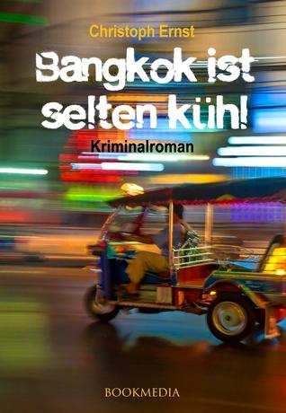 Bangkok ist selten kühl. Kriminalroman Christoph Ernst