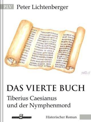 Das vierte Buch: Tiberius Caesianus und der Nymphenmord (Tiberius-Caesianus-Reihe 3)  by  Peter Lichtenberger
