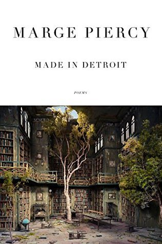 Made in Detroit: Poems  by  Marge Piercy