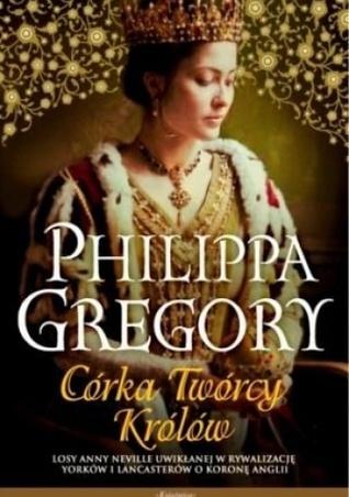 Córka Twórcy Królów (The Cousins War #4)  by  Philippa Gregory