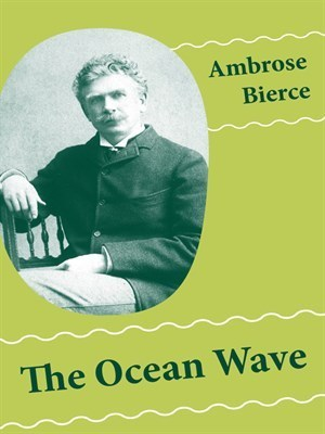 The Ocean Wave  by  Ambrose Bierce