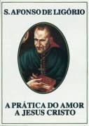 A Prática do Amor a Jesus Cristo  by  Afonso de Ligório