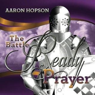 Battle Ready Prayer  by  Aaron Hopson
