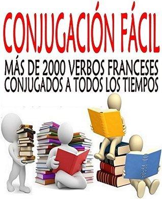 Conjugación fácil: Más de 2000 verbos franceses conjugados a todos los tiempos  by  Collectif