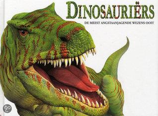 Dinosauriërs - de meest angstaanjagende wezens ooit  by  Veronica Ross