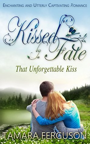 That Unforgettable Kiss (Kissed By Fate Book 1)  by  Tamara Ferguson