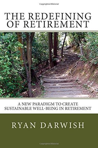 The Redefining of Retirement: Creating Sustainable Well-Being in Retirement  by  Ryan Darwish