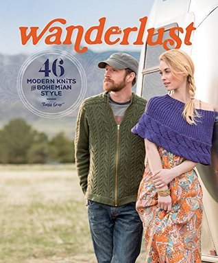 Wanderlust: 46 Modern Knits for Bohemian Style Tanis Gray