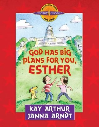 God Has Big Plans for You, Esther (Discover 4 Yourself Inductive Bible Studies for Kids)  by  Kay Arthur