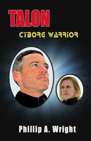 Talon - Cyborg Warrior  by  Phillip A Wright