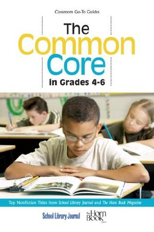 The Common Core in Grades 4-6: Top Nonfiction Titles from School Library Journal and The Horn Book Magazine  by  Roger Sutton