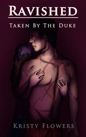 Ravished - Taken  by  the Duke (Ravished Series Book 1) by Kristy Flowers