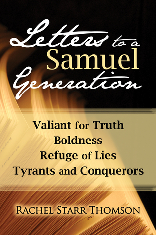 Valiant for Truth, Boldness, Refuge of Lies, Tyrants and Conquerors (Letters to a Samuel Generation #3)  by  Rachel Starr Thomson