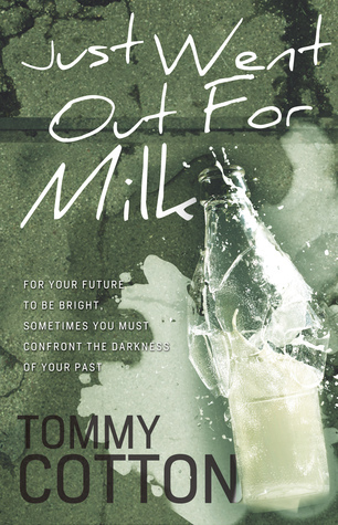 Just Went Out For Milk  by  Tommy Cotton