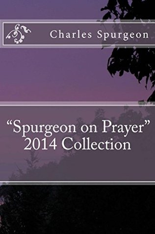 Spurgeon on Prayer 2014 Collection  by  Charles H. Spurgeon
