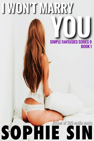 I Wont Marry You (Simple Fantasies Series 9, Book 1)  by  Sophie Sin