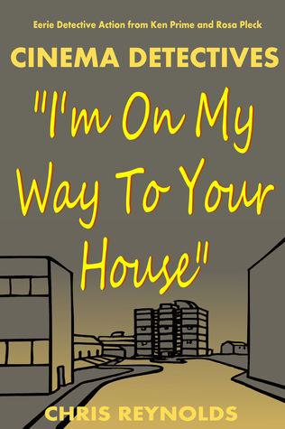 The Theatre Investigators: Im On My Way To Your House  by  Chris Reynolds