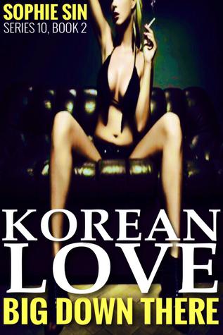 Korean Love (Big Down There Series 10, Book 2) Sophie Sin