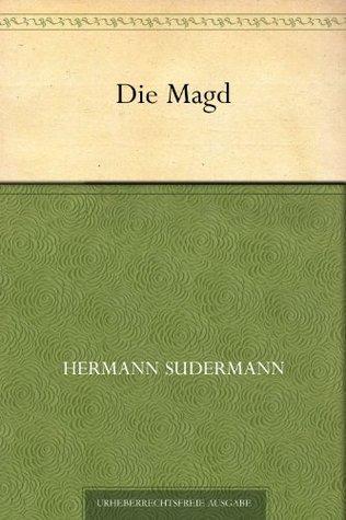 Die Magd  by  Hermann Sudermann