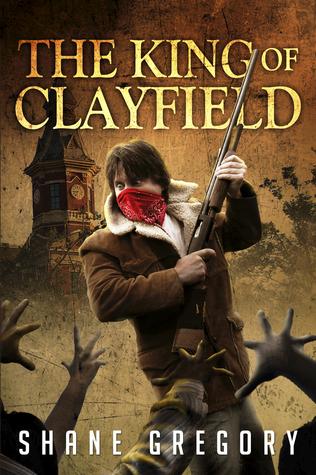 The King of Clayfield (The King of Clayfield Book 1) Shane Gregory