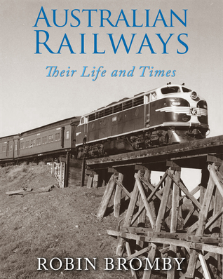 Australian Railways: Their Life and Times  by  Robin Bromby