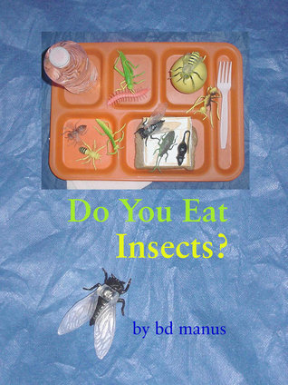 Do You Eat Insects?  by  BD Manus